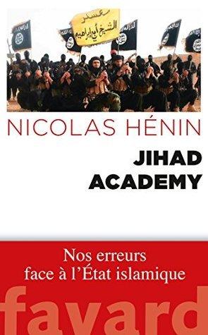 Jihad Academy : Nos erreurs face à lEtat islamique Nicolas Hénin