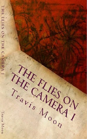 The Flies on the Camera I  by  Travis Lee Gray