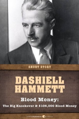 Blood Money: The Big Knockover and $106,000 Blood Money  by  Dashiell Hammett