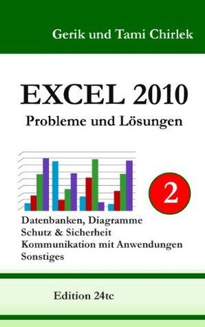 Excel 2010. Probleme und Lösungen. Band 2: Datenbanken, Diagramme, Schutz & Sicherheit, Kommunikation mit Anwendungen, Sonstiges  by  Gerik Chirlek