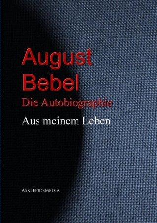 August Bebel: Aus meinem Leben  by  August Bebel