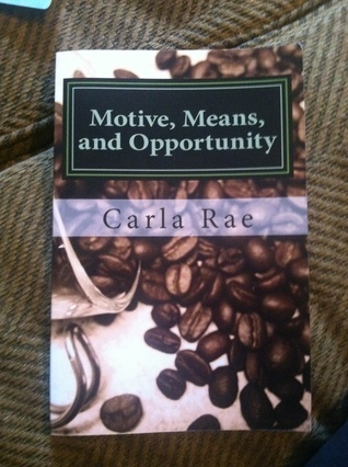 Motive, Means, and Opportunity Carla Rae
