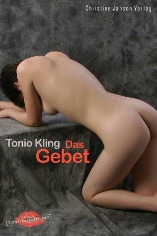 Das Gebet: Sinnlicher Roman  by  Tonio Kling