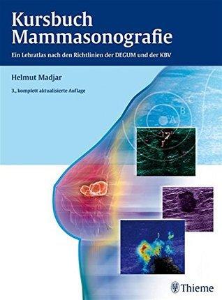 Kursbuch Mammasonografie: Ein Lehratlas nach den Richtlinien der DEGUM und der KBV  by  Helmut Madjar
