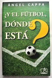 ¿Y el fútbol dónde está?  by  Ángel Cappa