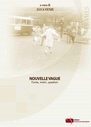 Nouvelle vague. Forme, motivi, questioni  by  Luca Venzi