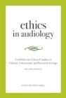 Ethics in Audiology: Guidelines for Ethical Conduct in Clinical, Educational and Research Settings Teri A. Hamill