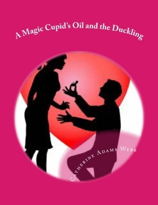 A Magic Cupids Oil and the Duckling Catherine Adams Webb