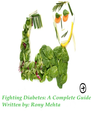Fighting Diabetes: A Complete Guide Rony Mehta