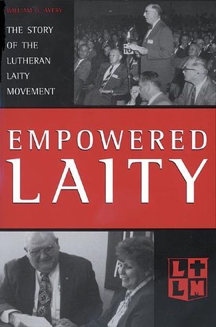 Empowered Laity: The Story of Lutheran Laity Movement for Stewardship  by  William O. Avery