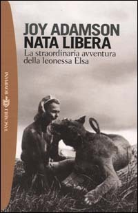 Nata libera: la straordinaria avventura della leonessa Elsa  by  Joy Adamson