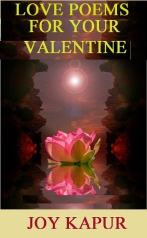 LOVE POEMS FOR YOUR VALENTINE Joy Kapur