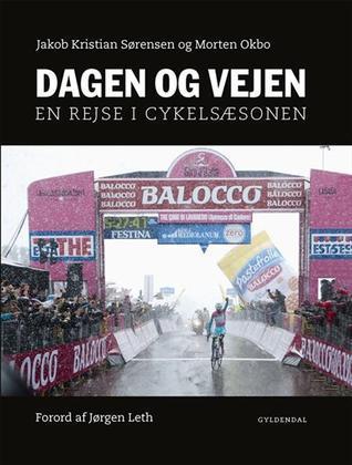 Dagen og vejen: en rejse i cykelsæsonen Jakob Kristian Sørensen