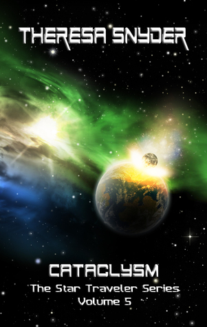 Cataclysm (Star Traveler Series, #5) Theresa Snyder