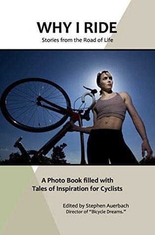 Why I Ride: Tales of Inspiration for Cyclists  by  Stephen Auerbach