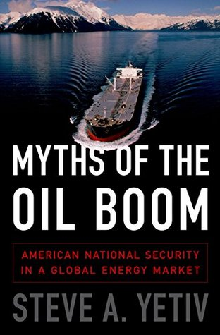 Myths of the Oil Boom: American National Security in a Global Energy Market  by  Steve A. Yetiv
