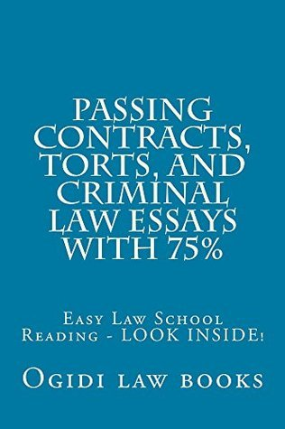 Passing Contracts, Torts, and Criminal law Essays with 75% - A Law School e-book: Pre Exam Law Study - Look Inside! !  by  Ogidi Law Books
