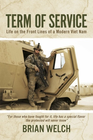 Term of Service: Life on the Front Lines of a Modern Viet Nam  by  Brian Welch