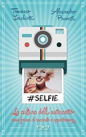 Selfie: La cultura dellautoscatto come forma di racconto e appartenenza  by  Alessandro Prunesti