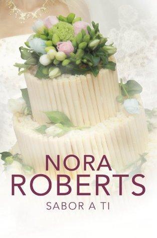 Sabor a ti (Cuatro bodas 3) Nora Roberts