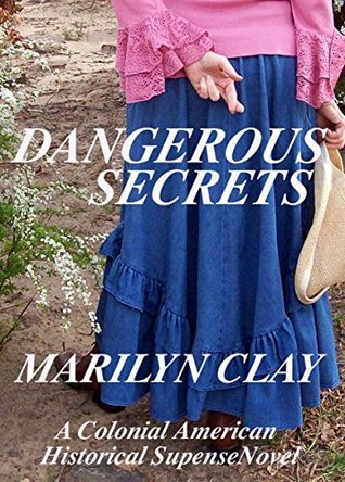 DANGEROUS SECRETS: A Colonial American Novel  by  Marilyn Clay