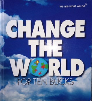 Change The World: For Ten Bucks We Are What We Do