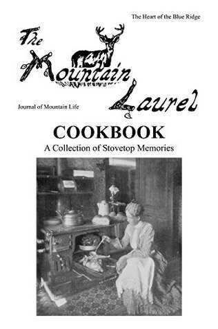 The Mountain Laurel Cookbook: A Collection of Stovetop Memories Susan M. Thigpen