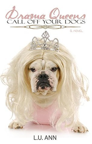 Drama Queens: Call Off Your Dogs  by  L.U. Ann
