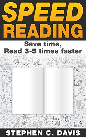Speed Reading: Save Time, Read 3-5 Times Faster  by  Stephen Davis