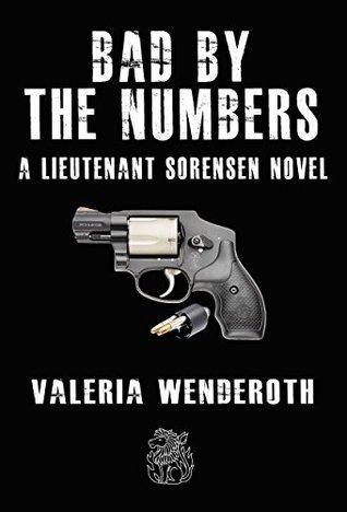 BAD BY THE NUMBERS: a Lieutenant Sorensen novel Valeria Wenderoth