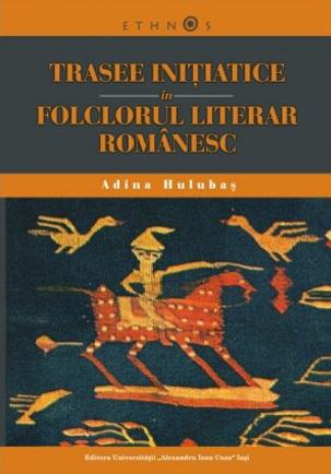 Trasee iniţiatice în folclorul literar românesc: structuri stilistice  by  Adina Hulubaş