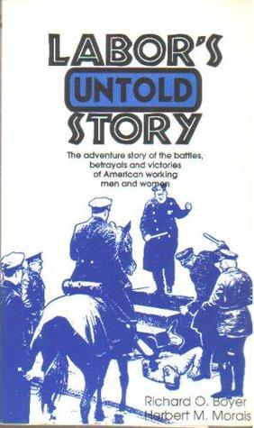 Labors Untold Story Richard O. Boyer