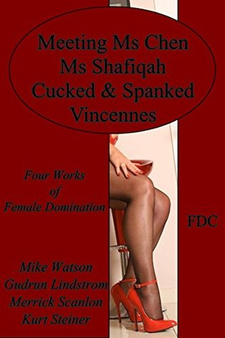 Meeting Ms Chen - Ms Shafiqah - Cucked & Spanked - Vincennes: Four Works of Female Domination Mike Watson