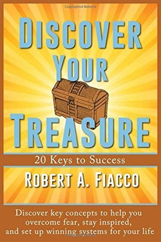 Discover Your Treasure: 20 Keys to Success  by  Robert A. Fiacco