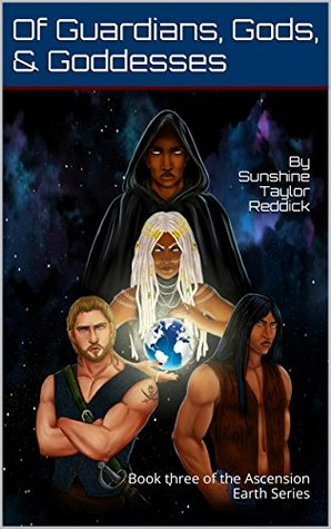 Of Guardians, Gods, and Goddesses: Book three of the Ascension Earth Series Sunshine Taylor Reddick