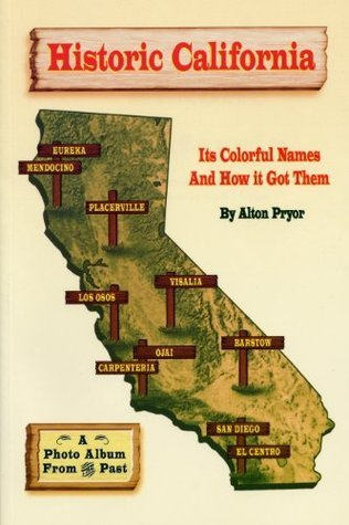 Historic California: Its Colorful Names and How It Got Them Alton Pryor