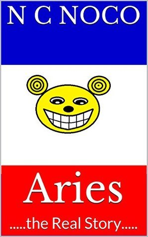 Aries: .....the Real Story..... N C Noco