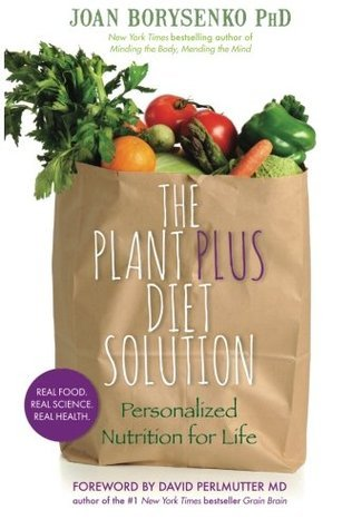 The Plant Plus Diet Solution: Personalized Nutrition for Life  by  Joan Borysenko
