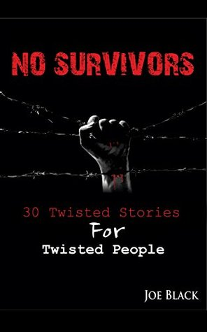 No Survivors: 30 Twisted Stories For Twisted People  by  Joe Black