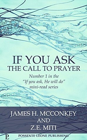 If You Ask: The Call to Prayer (If You Ask, He Will Do Mini-read Series Book 1) James H. McConkey