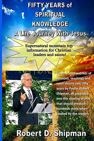 Fifty Years of Spiritual Knowledge: A Life Journey With Jesus  by  Robert Shipman