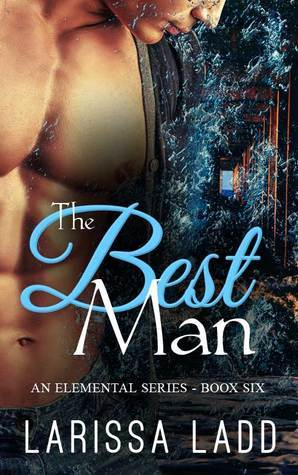 The Best Man (An Elemental Series, #6)  by  Larissa Ladd