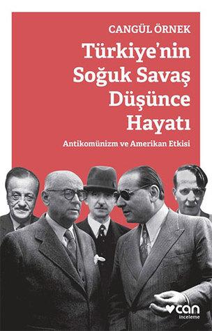 Türkiyenin Soğuk Savaş Düşünce Hayatı / Antikomünizm ve Amerikan Etkisi  by  Cangül Örnek