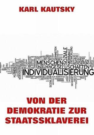Von der Demokratie zur Staatssklaverei: Erweiterte Ausgabe Karl Kautsky