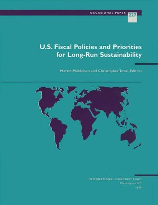 U.S. Fiscal Policies and Priorities for Long-Run Sustainability (Occasional Paper Martin Mühleisen