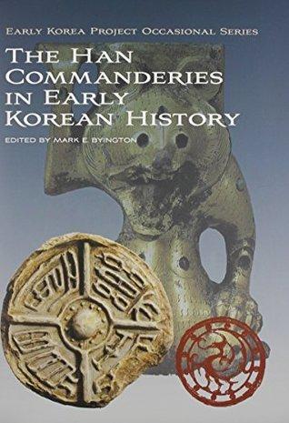 The Han Commanderies in Early Korean History Mark E. Byington