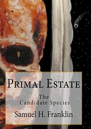 Primal Estate: The Candidate Species  by  Samuel H Franklin
