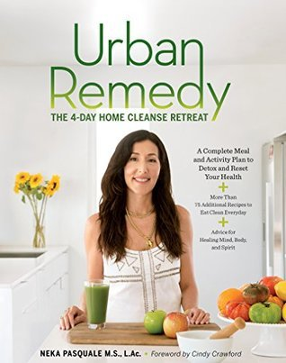 Urban Remedy: The Four-Day Home Cleanse Retreat  by  Neka Pasquale