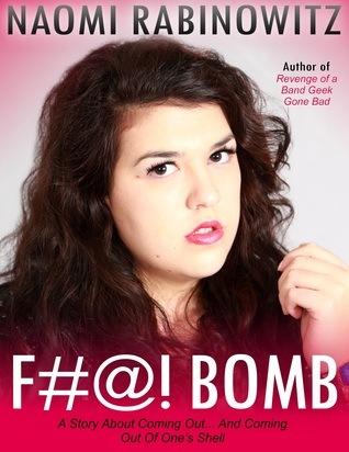 F#@! BOMB: A Story About Coming Out ... And Coming Out Of Ones Shell Naomi Rabinowitz