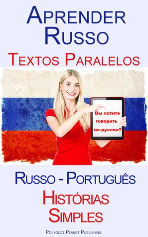 Aprender Russo - Textos Paralelos (Russo - Português) Histórias Simples  by  Polyglot Planet Publishing